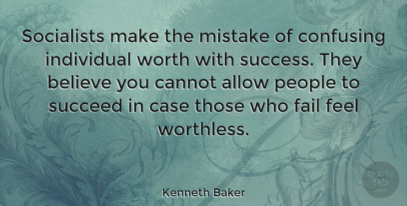Kenneth Baker Quote About Allow, Believe, Cannot, Case, Confusing: Socialists Make The Mistake Of...