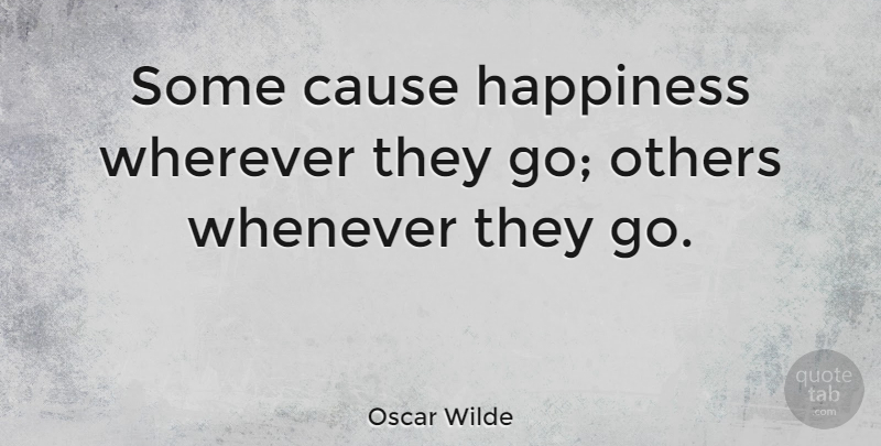 Oscar Wilde Quote About Funny, Happiness, Happy: Some Cause Happiness Wherever They...