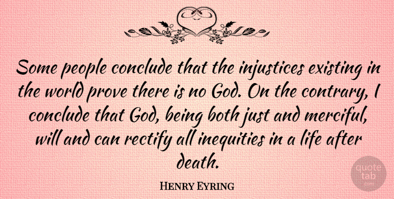 Henry Eyring Quote About Both, Conclude, Death, Existing, God: Some People Conclude That The...