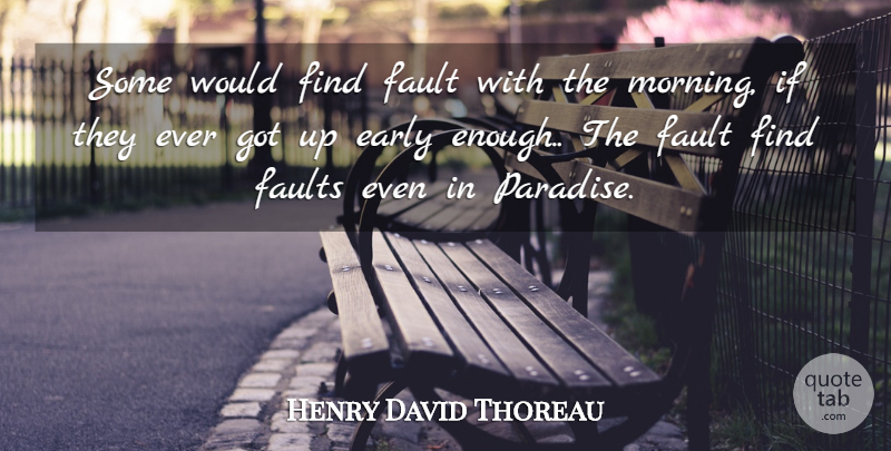Henry David Thoreau Quote About Gratitude, Morning, Up Early: Some Would Find Fault With...