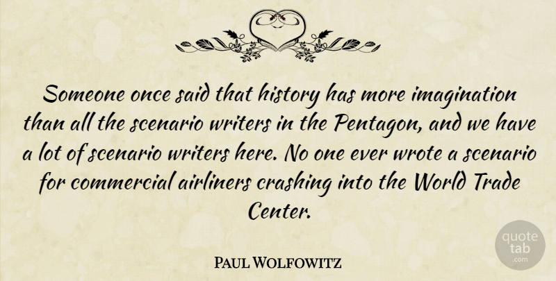 Paul Wolfowitz Quote About Commercial, Crashing, History, Imagination, Scenario: Someone Once Said That History...