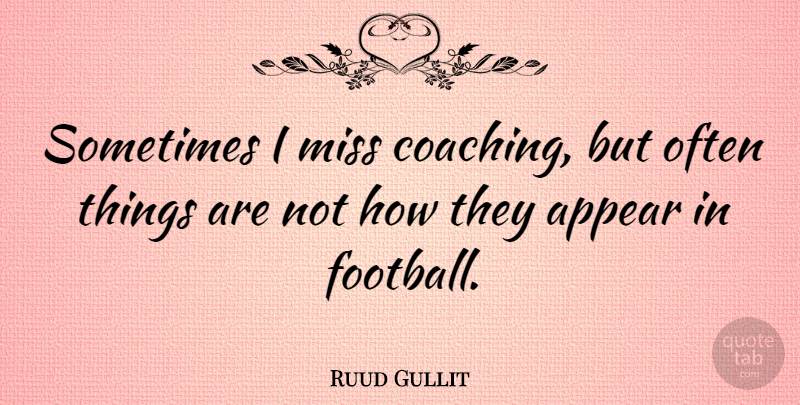 Ruud Gullit Quote About Football, Missing, Coaching: Sometimes I Miss Coaching But...