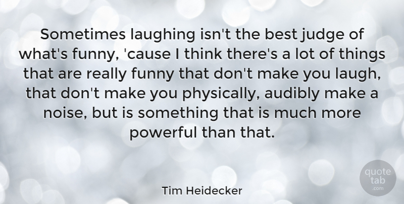 Tim Heidecker Quote About Best, Funny, Judge, Laughing: Sometimes Laughing Isnt The Best...