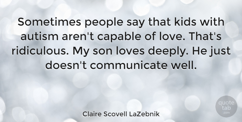 Claire Scovell LaZebnik Quote About Capable, Kids, Love, Loves, People: Sometimes People Say That Kids...