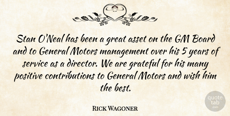 Rick Wagoner Quote About Asset, Board, General, Gm, Grateful: Stan Oneal Has Been A...
