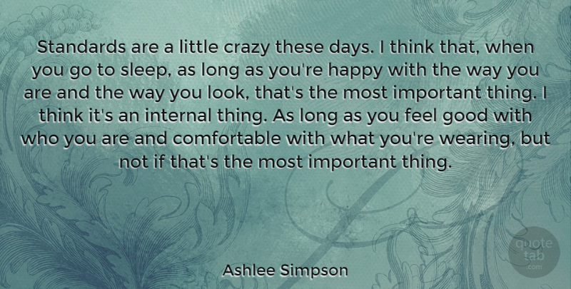 Ashlee Simpson Quote About Crazy, Sleep, Thinking: Standards Are A Little Crazy...