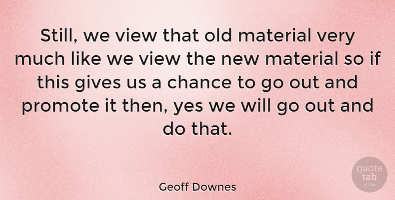 Geoff Downes Quote About Chance, English Musician, Gives, Material, Promote: Still We View That Old...