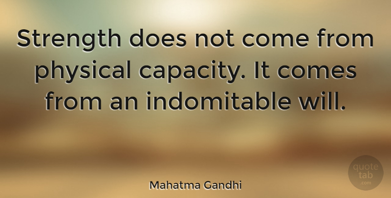 Mahatma Gandhi Quote About Inspirational, Motivational, Positive: Strength Does Not Come From...
