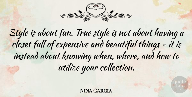Nina Garcia Quote About Beautiful, Fun, Knowing: Style Is About Fun True...