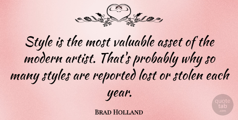 Brad Holland Quote About Asset, Modern, Reported, Stolen, Styles: Style Is The Most Valuable...