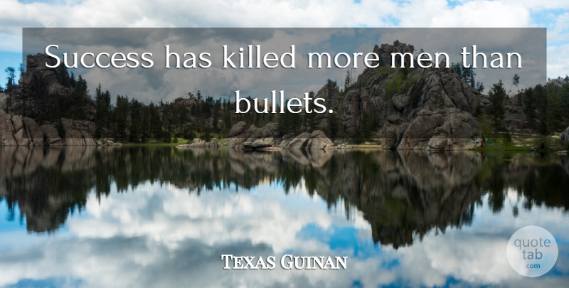 Texas Guinan Quote About Fear, Men, Bullets: Success Has Killed More Men...