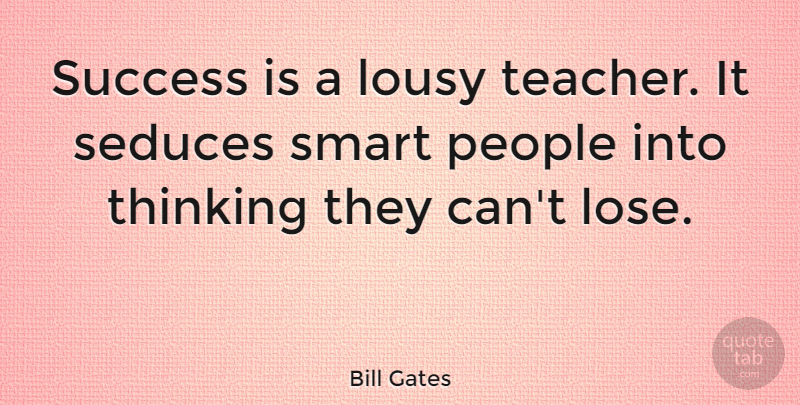 Bill Gates Quote About Inspirational, Success, Teacher: Success Is A Lousy Teacher...