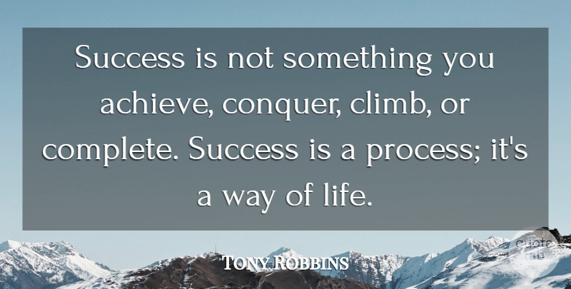 Tony Robbins Quote About Way, Conquer, Achieve: Success Is Not Something You...