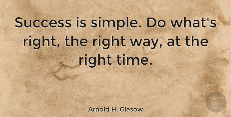 Arnold H. Glasow Quote About Success: Success Is Simple Do Whats...