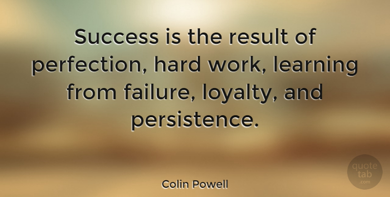 Colin Powell Quote About Failure, Hard, Learning, Result, Success: Success Is The Result Of...