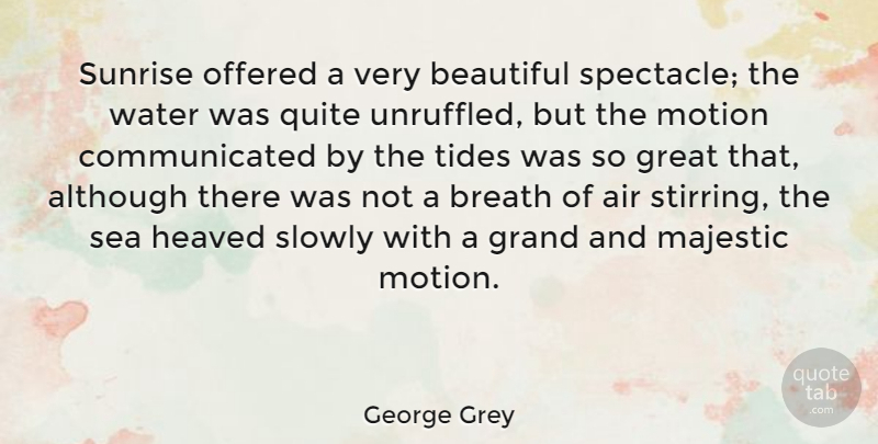 George Grey Quote About Air, Although, Breath, Grand, Great: Sunrise Offered A Very Beautiful...