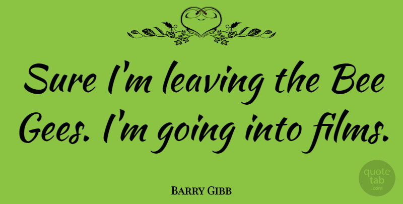 Barry Gibb Quote About English Musician: Sure Im Leaving The Bee...