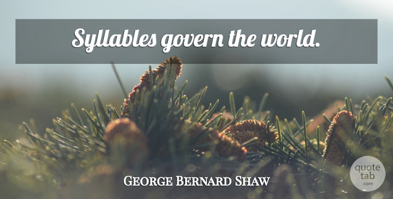 George Bernard Shaw Quote About World, Syllables: Syllables Govern The World...