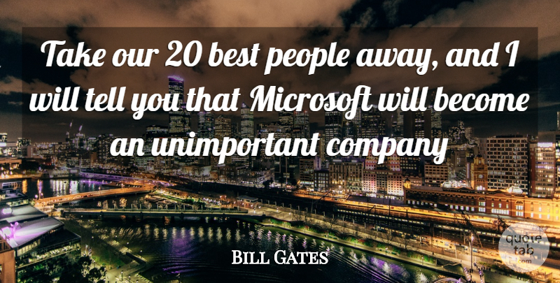 Bill Gates Quote About People, Microsoft, Company: Take Our 20 Best People...