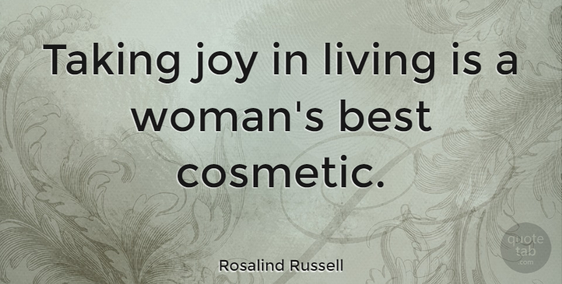 Rosalind Russell Quote About Life, Beauty, Beautiful: Taking Joy In Living Is...