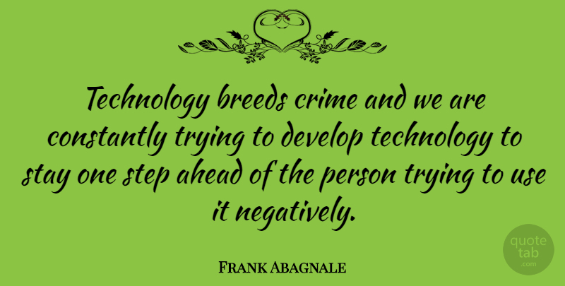 Frank Abagnale Quote About Ahead, Breeds, Constantly, Develop, Stay: Technology Breeds Crime And We...