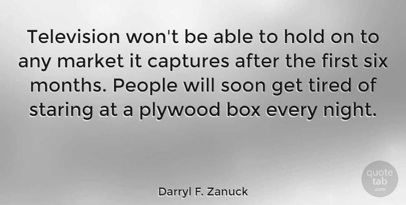 Darryl F. Zanuck Quote About Box, Captures, Hold, Market, People: Television Wont Be Able To...