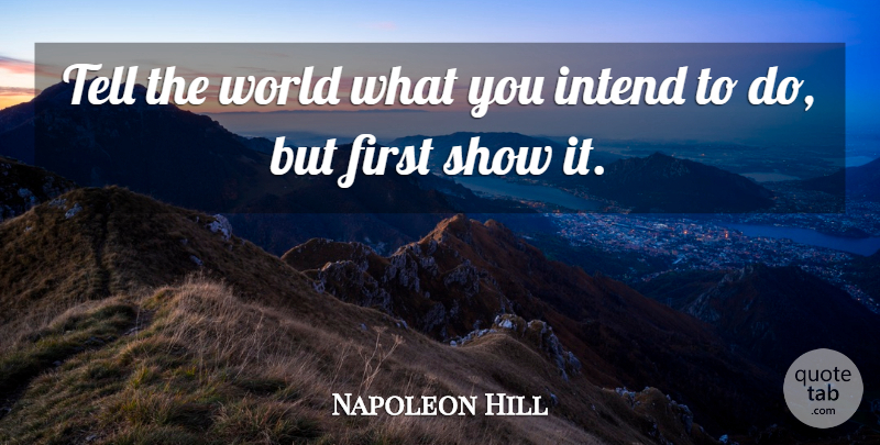 Napoleon Hill Quote About World, Firsts, Think And Grow Rich: Tell The World What You...