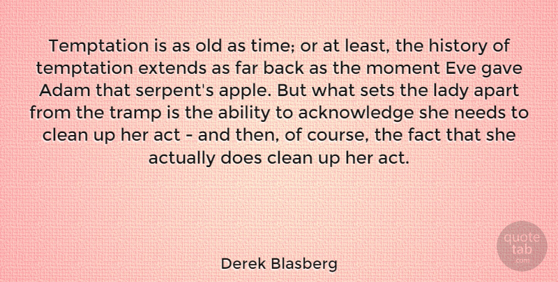 Derek Blasberg Quote About Ability, Act, Adam, Apart, Clean: Temptation Is As Old As...