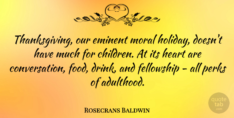 Rosecrans Baldwin Quote About Eminent, Fellowship, Food, Perks: Thanksgiving Our Eminent Moral Holiday...
