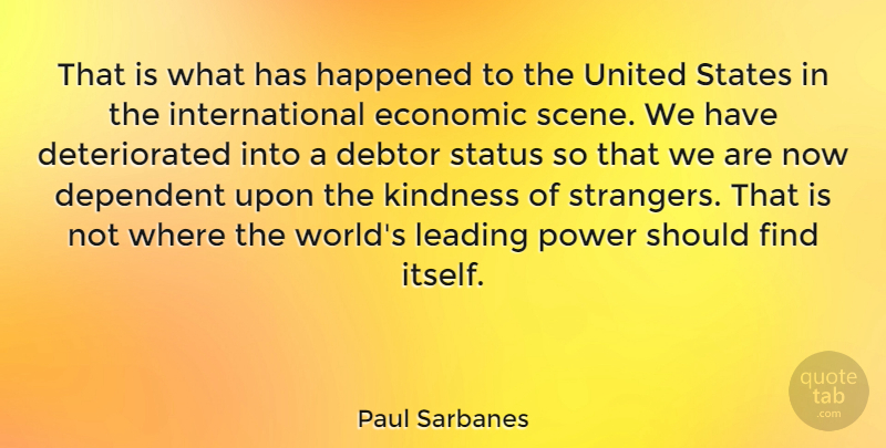Paul Sarbanes Quote About Kindness, Aggravation, United States: That Is What Has Happened...