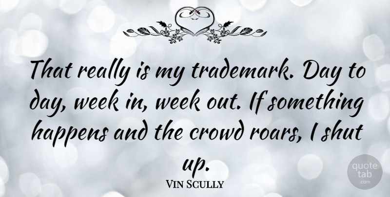 Vin Scully Quote About Shut: That Really Is My Trademark...