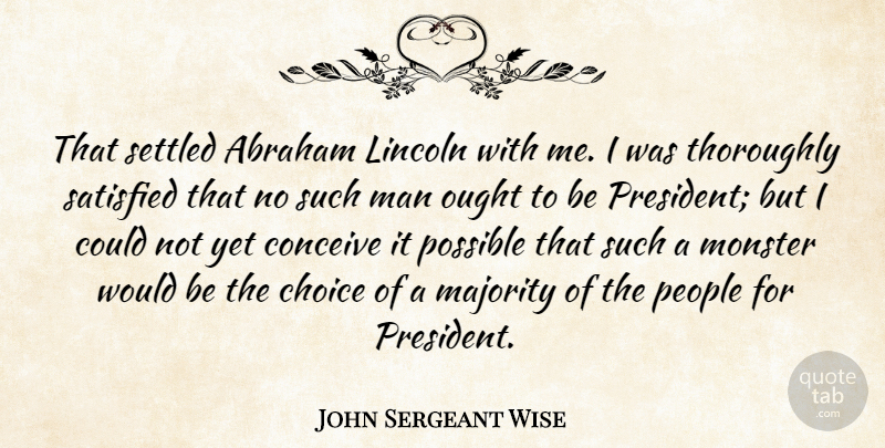 John Sergeant Wise Quote About Abraham, Conceive, Lincoln, Majority, Man: That Settled Abraham Lincoln With...