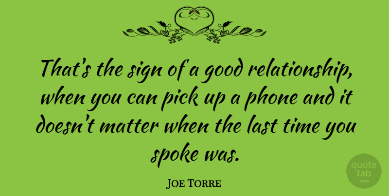 Joe Torre Quote About Good, Last, Matter, Pick, Sign: Thats The Sign Of A...