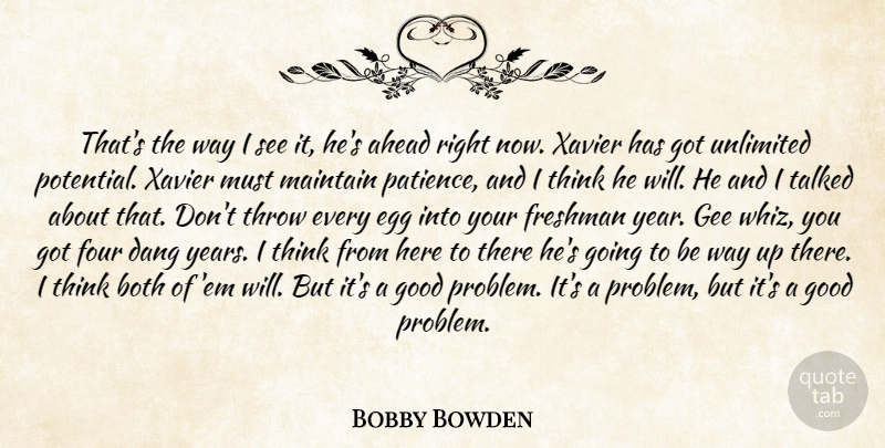 Bobby Bowden Quote About Ahead, Both, Egg, Four, Freshman: Thats The Way I See...