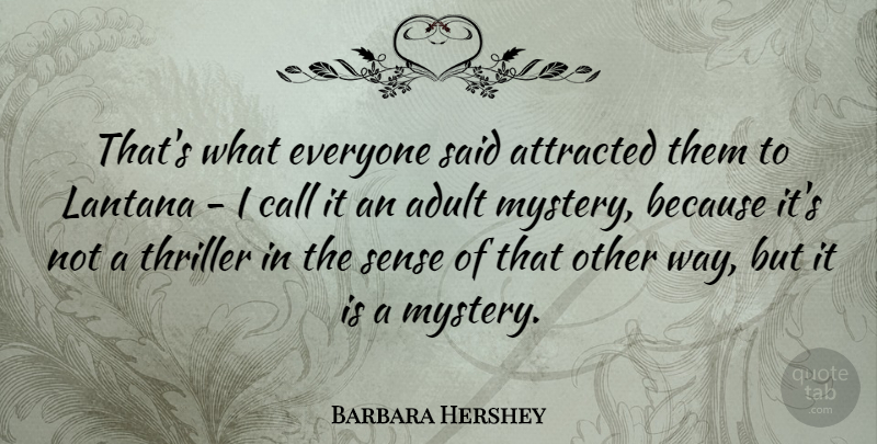 Barbara Hershey Quote About Attracted, Thriller: Thats What Everyone Said Attracted...