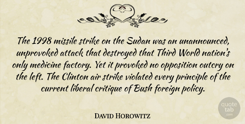 David Horowitz Quote About Air, Attack, Bush, Clinton, Critique: The 1998 Missile Strike On...