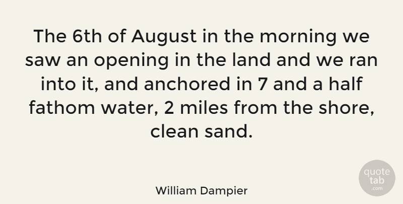 William Dampier Quote About Morning, August, Land: The 6th Of August In...
