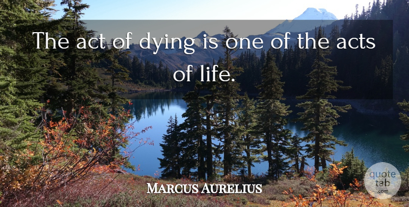 Marcus Aurelius Quote About Life, Philosophical, Dying: The Act Of Dying Is...