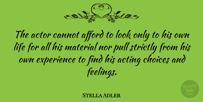 Stella Adler Quote About Acting, Afford, Cannot, Experience, Life: The Actor Cannot Afford To...