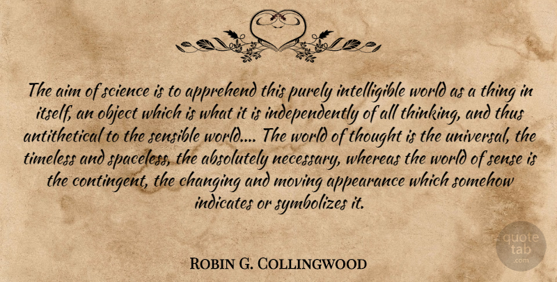 Robin G. Collingwood Quote About Moving, Thoughtful, Thinking: The Aim Of Science Is...