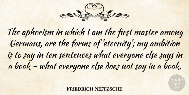 Friedrich Nietzsche Quote About Book, Ambition, Doe: The Aphorism In Which I...