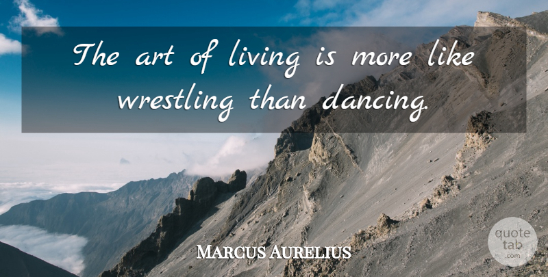 Marcus Aurelius Quote About Life, Art, Philosophical: The Art Of Living Is...