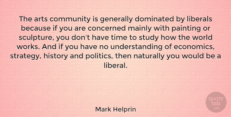 Mark Helprin Quote About Arts, Community, Concerned, Dominated, Generally: The Arts Community Is Generally...