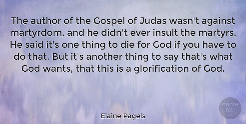 Elaine Pagels Quote About Against, Author, Die, God, Gospel: The Author Of The Gospel...