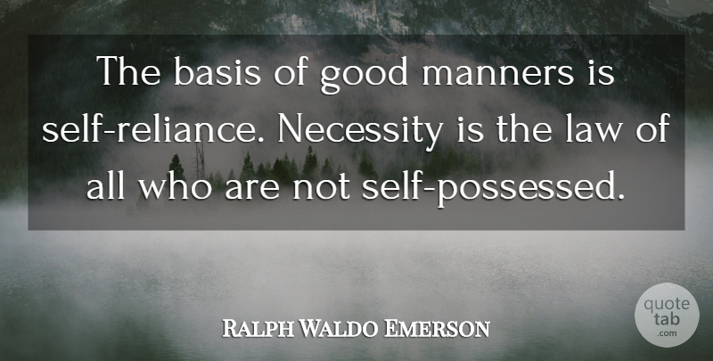 Ralph Waldo Emerson Quote About Self, Law, Good Man: The Basis Of Good Manners...