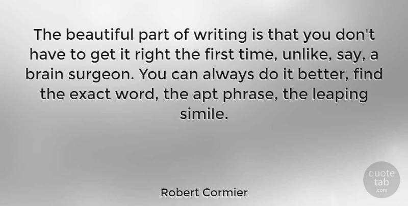Robert Cormier Quote About Beautiful, Writing, Brain: The Beautiful Part Of Writing...