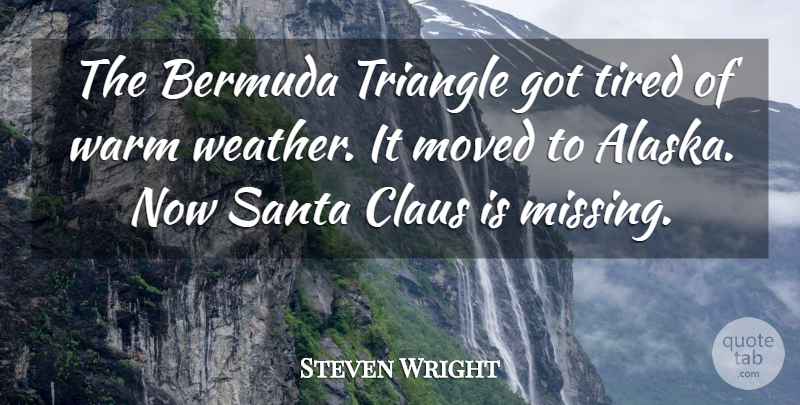 Steven Wright Quote About Funny, Christmas, Tired: The Bermuda Triangle Got Tired...