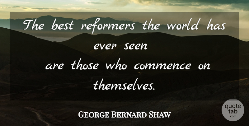 George Bernard Shaw Quote About World, Reformers: The Best Reformers The World...