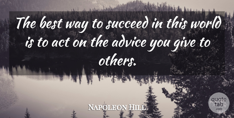 Napoleon Hill Quote About Giving, Advice, World: The Best Way To Succeed...