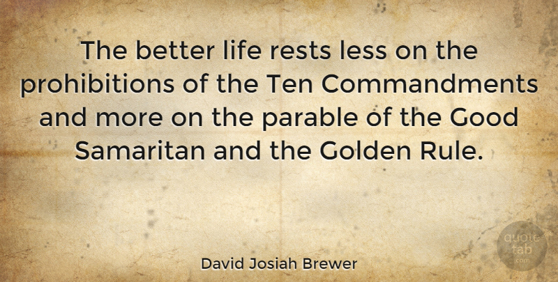 David Josiah Brewer Quote About Good, Less, Life, Rests, Ten: The Better Life Rests Less...